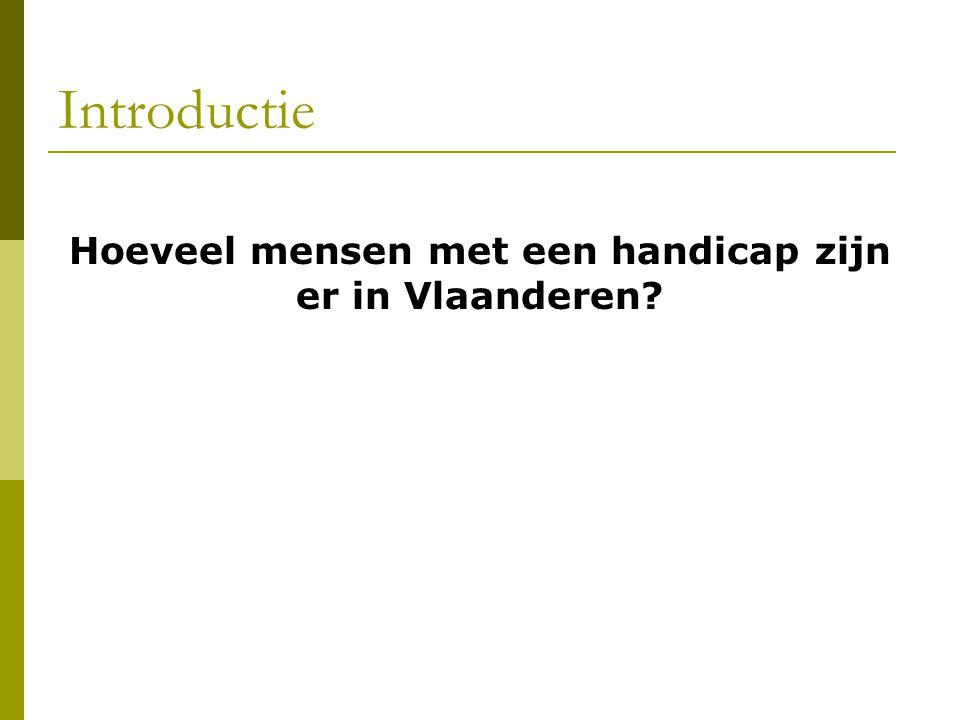 Introductie Hoeveel mensen met een handicap zijn er in Vlaanderen?