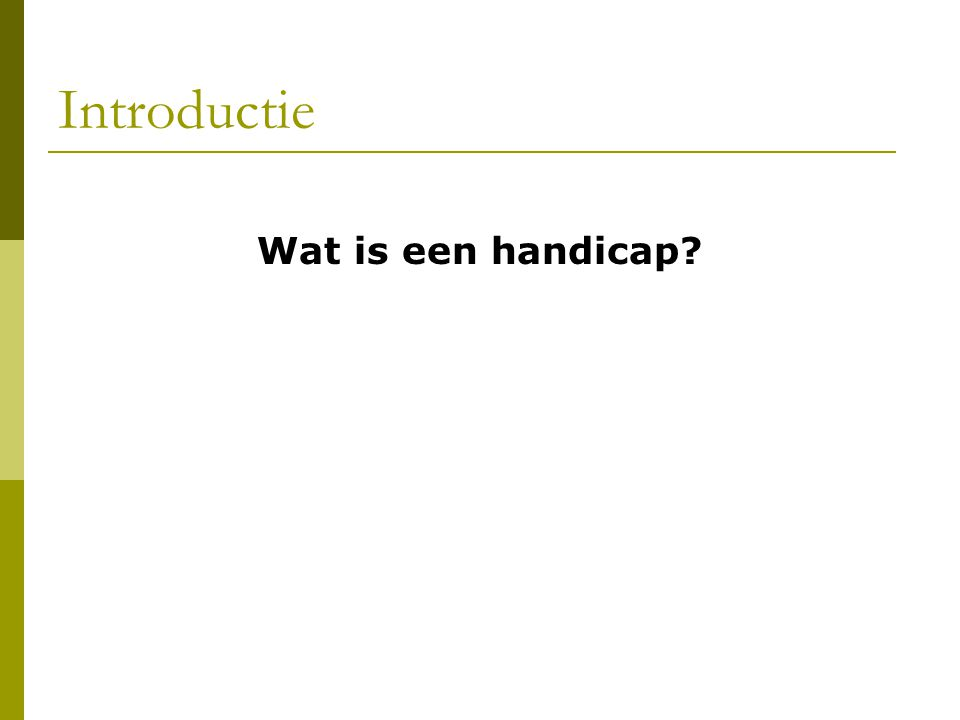 Introductie Wat is een handicap?