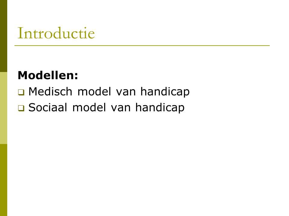 Introductie Modellen:  Medisch model van handicap  Sociaal model van handicap