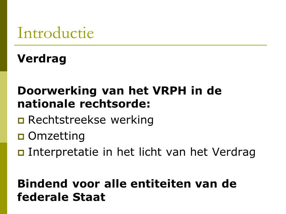 Introductie Verdrag Doorwerking van het VRPH in de nationale rechtsorde:  Rechtstreekse werking  Omzetting  Interpretatie in het licht van het Verd