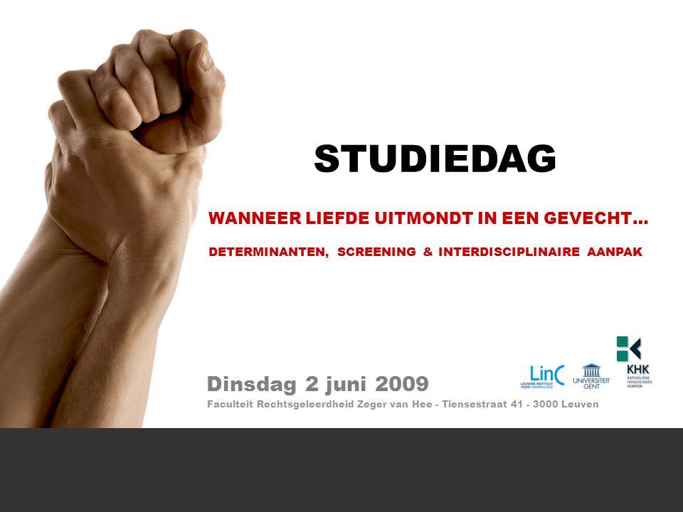 STUDIEDAG WANNEER LIEFDE UITMONDT IN EEN GEVECHT… DETERMINANTEN, SCREENING & INTERDISCIPLINAIRE AANPAK Faculteit Rechtsgeleerdheid Zeger van Hee - Tiensestraat 41 - 3000 Leuven Dinsdag 2 juni 2009
