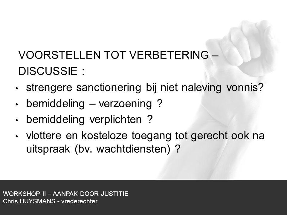 1/1 VOORSTELLEN TOT VERBETERING – DISCUSSIE : strengere sanctionering bij niet naleving vonnis? bemiddeling – verzoening ? bemiddeling verplichten ? v