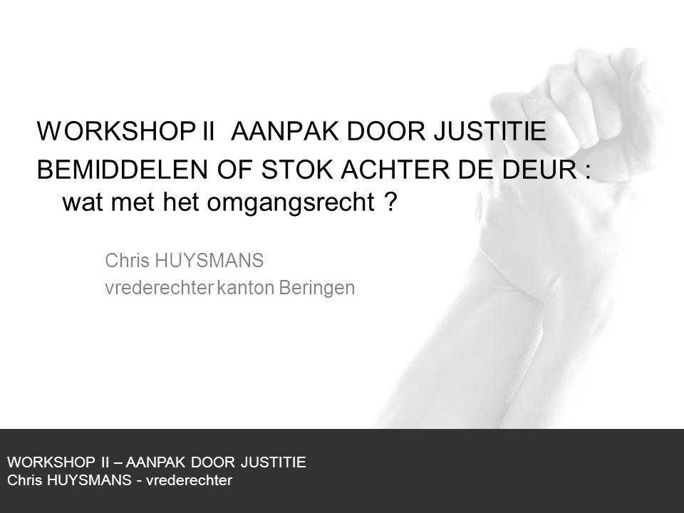 1/1 WORKSHOP II AANPAK DOOR JUSTITIE BEMIDDELEN OF STOK ACHTER DE DEUR : wat met het omgangsrecht .