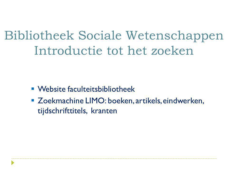  Website faculteitsbibliotheek  Zoekmachine LIMO: boeken, artikels, eindwerken, tijdschrifttitels, kranten Bibliotheek Sociale Wetenschappen Introdu
