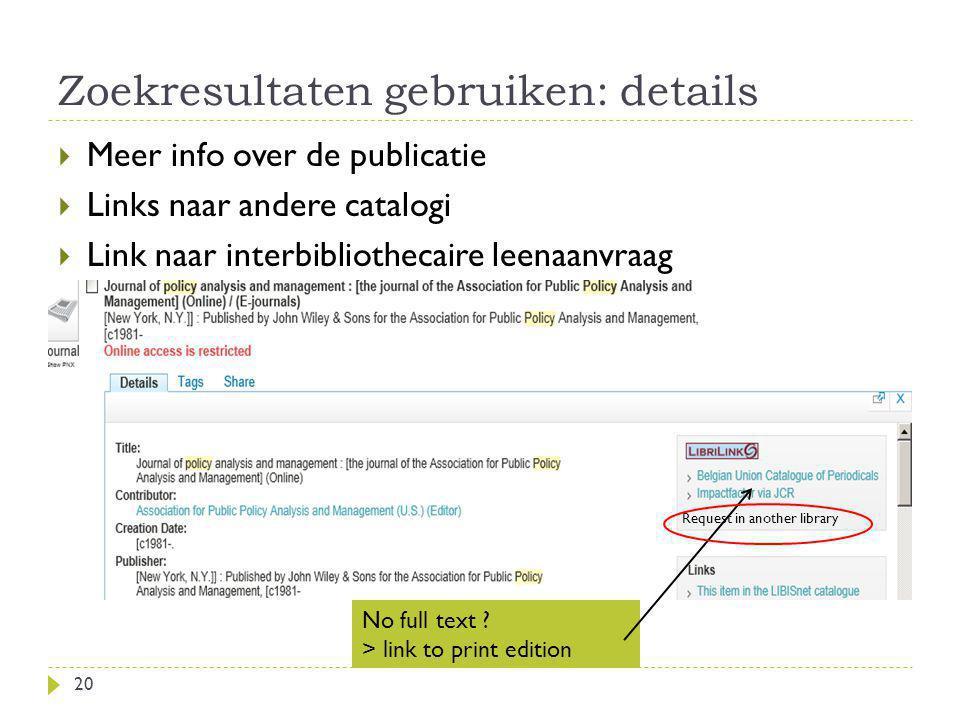 Zoekresultaten gebruiken: details 20 No full text ? > link to print edition  Meer info over de publicatie  Links naar andere catalogi  Link naar in