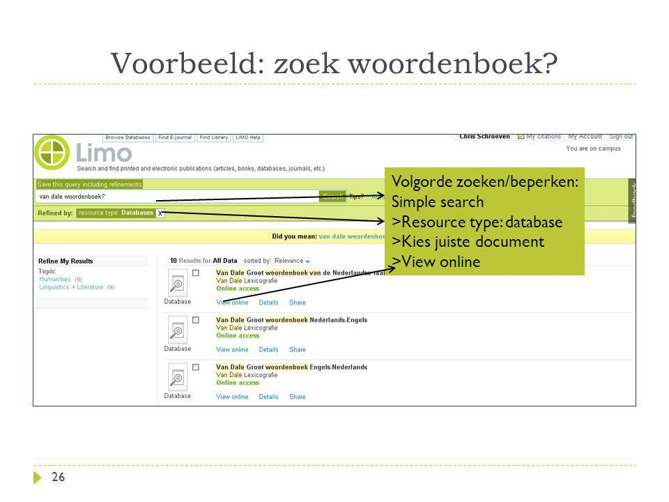 Voorbeeld: zoek woordenboek? 26 Volgorde zoeken/beperken: Simple search >Resource type: database >Kies juiste document >View online