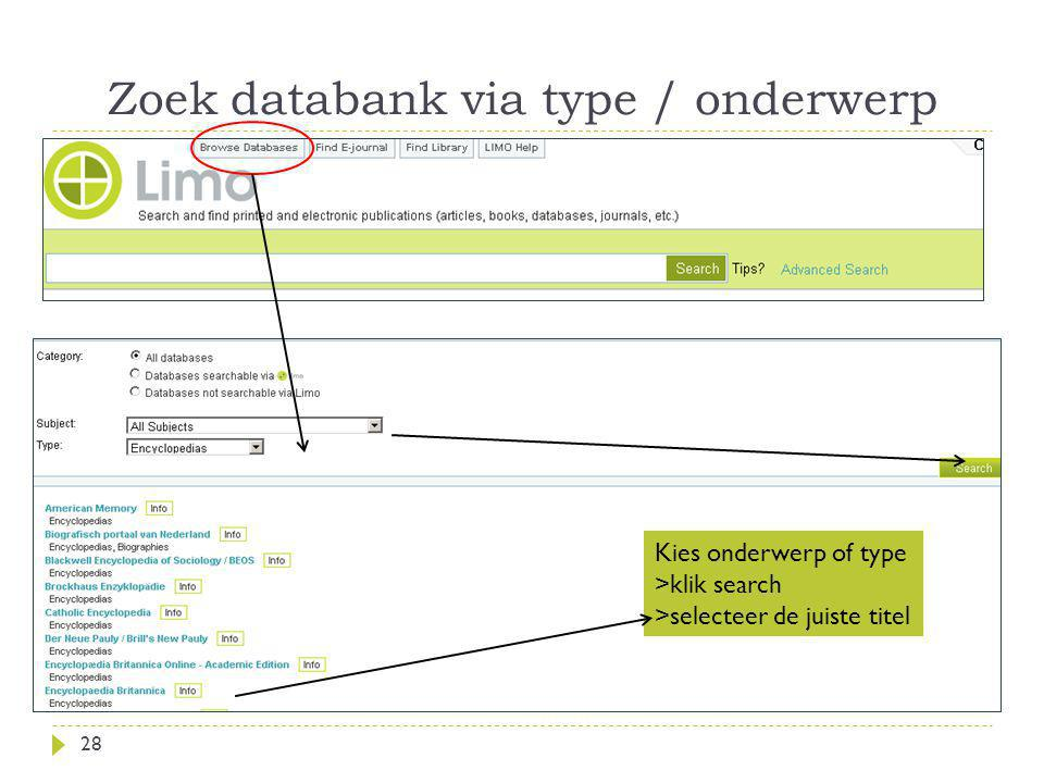 Zoek databank via type / onderwerp 28 Kies onderwerp of type >klik search >selecteer de juiste titel