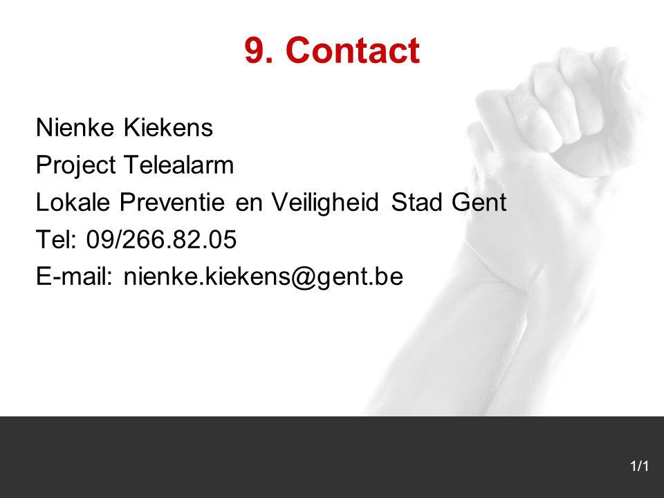 1/1 9. Contact Nienke Kiekens Project Telealarm Lokale Preventie en Veiligheid Stad Gent Tel: 09/266.82.05 E-mail: nienke.kiekens@gent.be