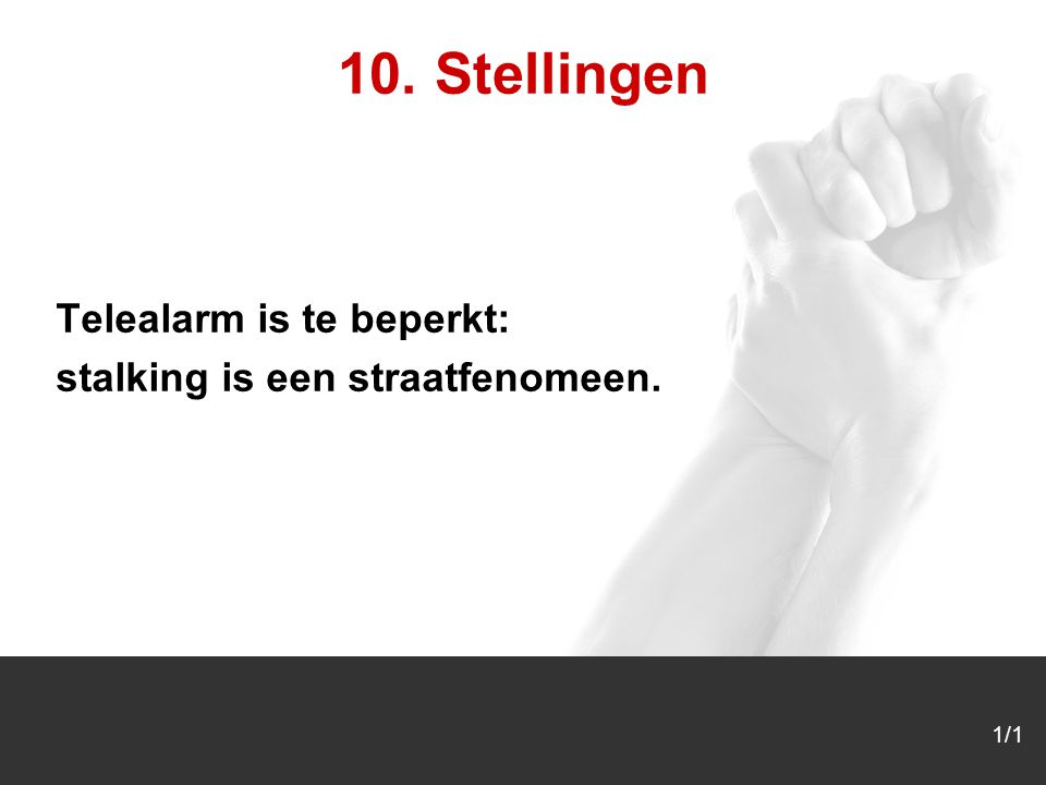 1/1 10. Stellingen Telealarm is te beperkt: stalking is een straatfenomeen.