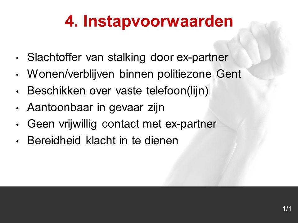 1/1 4. Instapvoorwaarden Slachtoffer van stalking door ex-partner Wonen/verblijven binnen politiezone Gent Beschikken over vaste telefoon(lijn) Aantoo