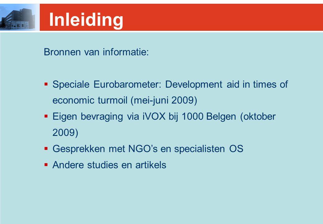 Bronnen van informatie:  Speciale Eurobarometer: Development aid in times of economic turmoil (mei-juni 2009)  Eigen bevraging via iVOX bij 1000 Belgen (oktober 2009)  Gesprekken met NGO's en specialisten OS  Andere studies en artikels Inleiding