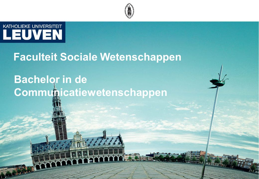 Faculteit Sociale Wetenschappen Bachelor in de Communicatiewetenschappen