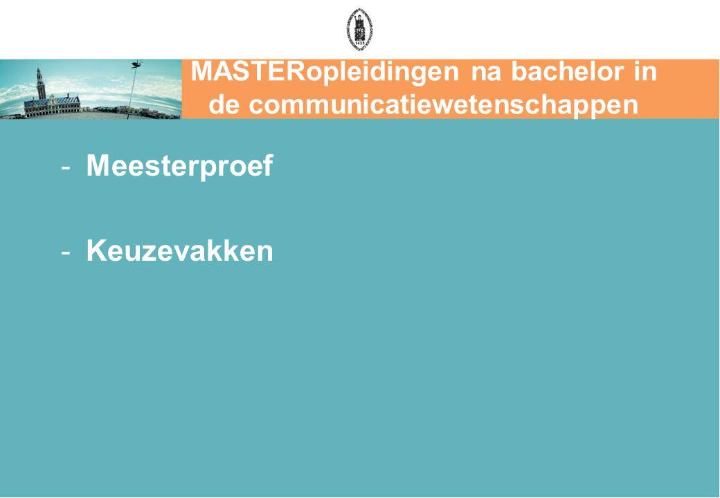 MASTERopleidingen na bachelor in de communicatiewetenschappen -Meesterproef -Keuzevakken