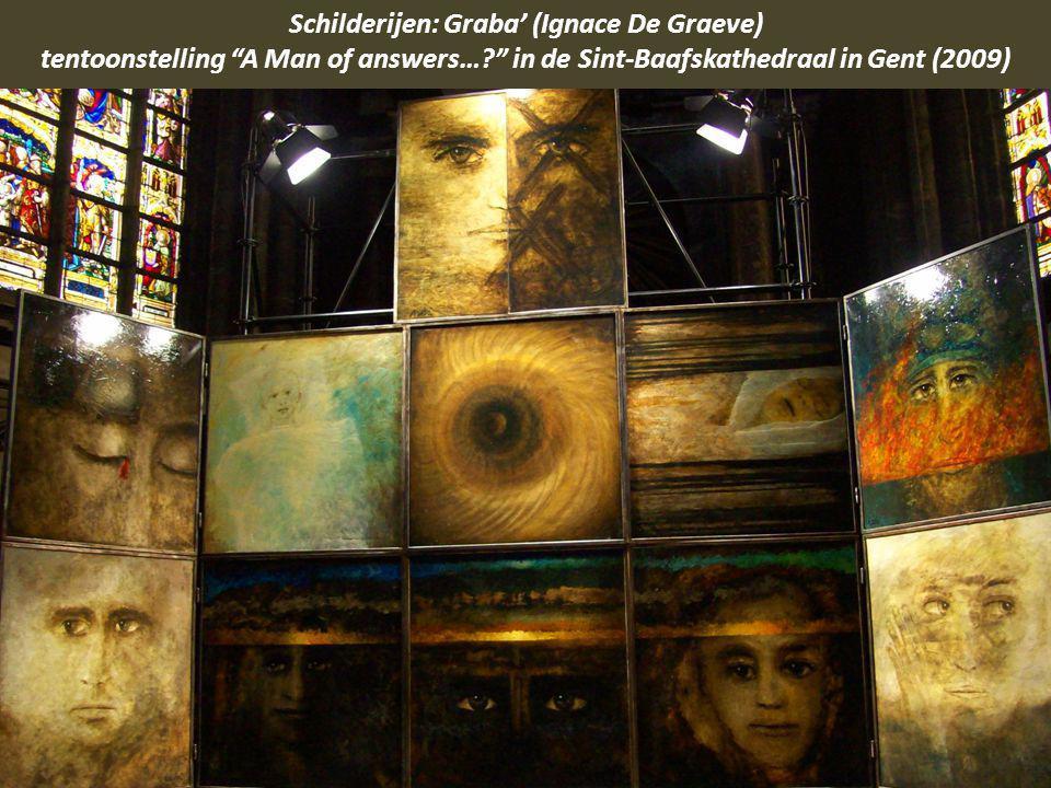 Schilderijen: Graba' (Ignace De Graeve) tentoonstelling A Man of answers… in de Sint-Baafskathedraal in Gent (2009)