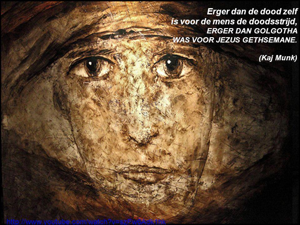 Erger dan de dood zelf is voor de mens de doodsstrijd, ERGER DAN GOLGOTHA WAS VOOR JEZUS GETHSEMANE.