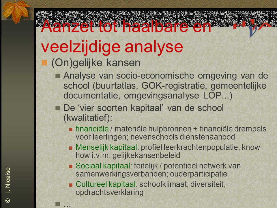 Aanzet tot haalbare en veelzijdige analyse (On)gelijke kansen Analyse van socio-economische omgeving van de school (buurtatlas, GOK-registratie, gemee