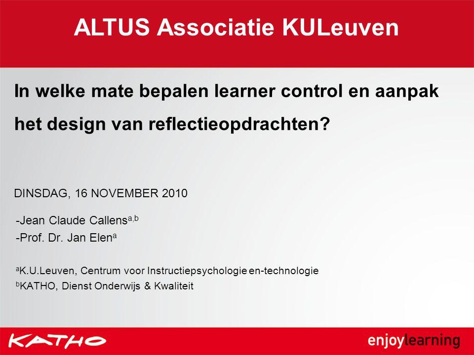 In welke mate bepalen learner control en aanpak het design van reflectieopdrachten? DINSDAG, 16 NOVEMBER 2010 -Jean Claude Callens a,b -Prof. Dr. Jan