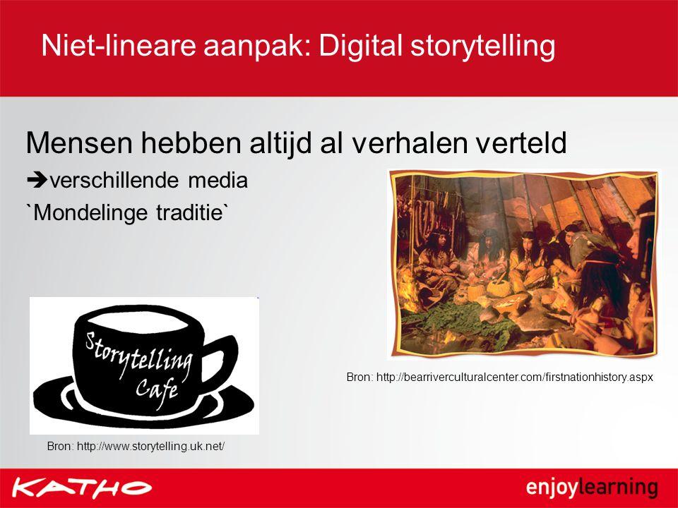 Niet-lineare aanpak: Digital storytelling Mensen hebben altijd al verhalen verteld  verschillende media `Mondelinge traditie` Bron: http://bearriverc