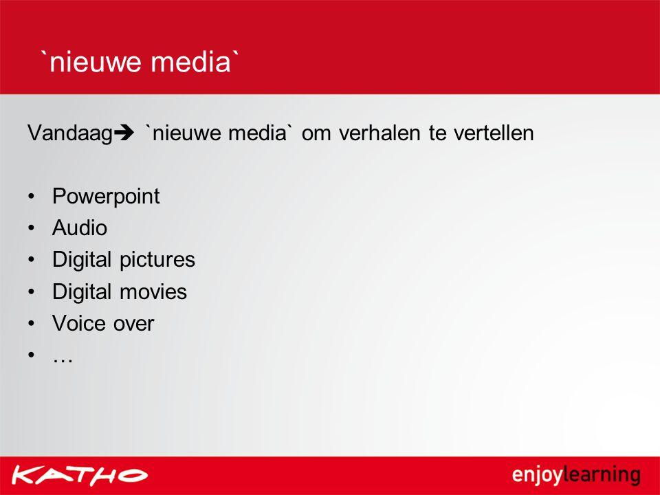 `nieuwe media` Vandaag  `nieuwe media` om verhalen te vertellen Powerpoint Audio Digital pictures Digital movies Voice over …
