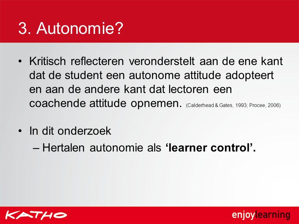 3. Autonomie? Kritisch reflecteren veronderstelt aan de ene kant dat de student een autonome attitude adopteert en aan de andere kant dat lectoren een