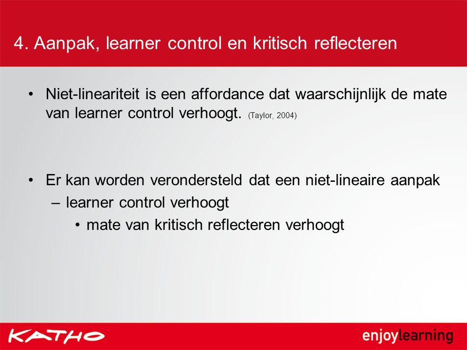 4. Aanpak, learner control en kritisch reflecteren Niet-lineariteit is een affordance dat waarschijnlijk de mate van learner control verhoogt. (Taylor