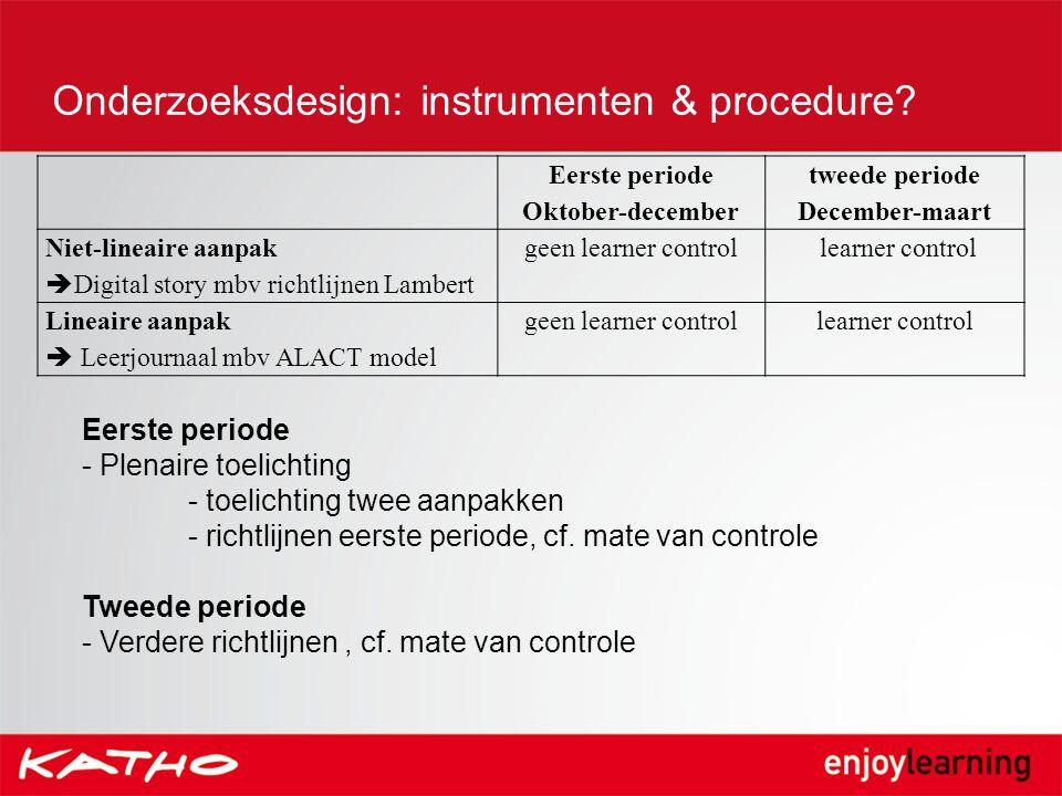 Onderzoeksdesign: instrumenten & procedure? Eerste periode - Plenaire toelichting - toelichting twee aanpakken - richtlijnen eerste periode, cf. mate