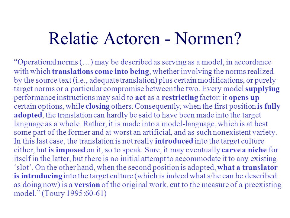 """Relatie Actoren - Normen? """"Operational norms (…) may be described as serving as a model, in accordance with which translations come into being, whethe"""