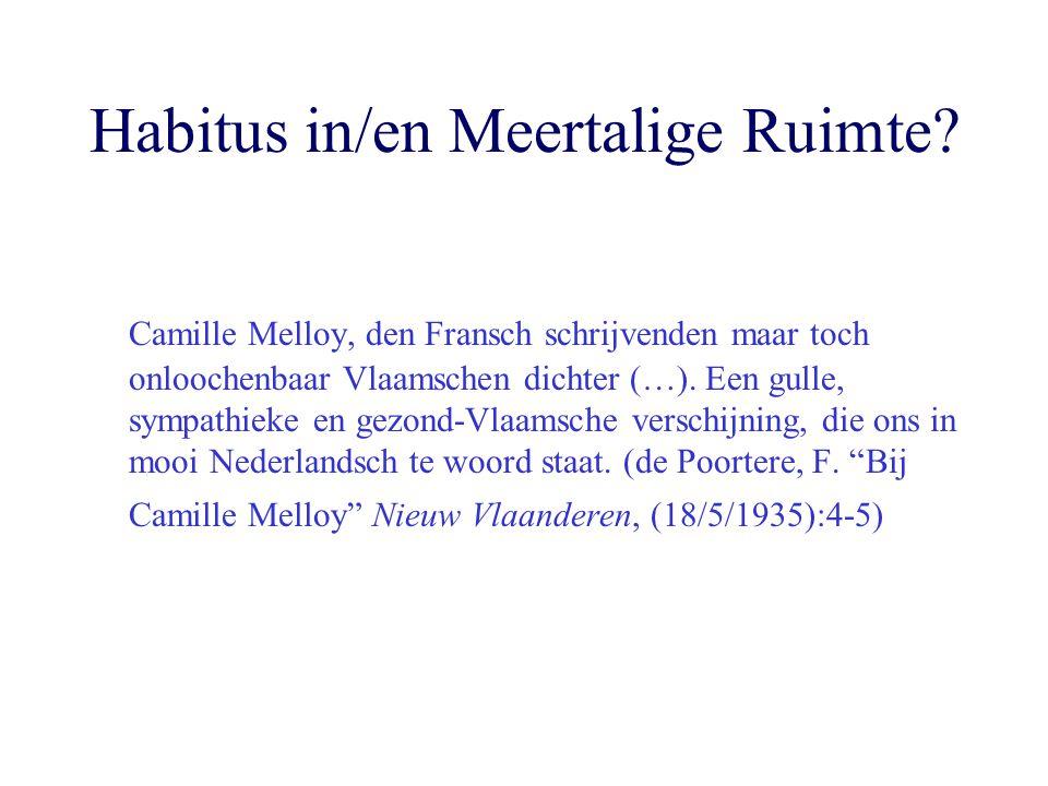 Habitus in/en Meertalige Ruimte? Camille Melloy, den Fransch schrijvenden maar toch onloochenbaar Vlaamschen dichter (…). Een gulle, sympathieke en ge