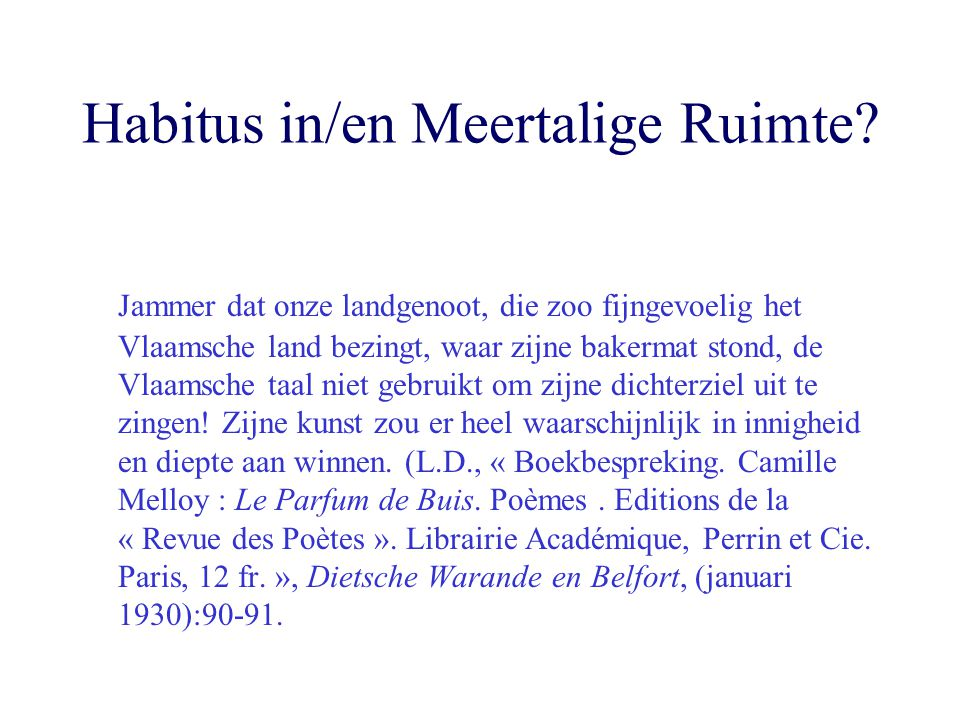Habitus in/en Meertalige Ruimte? Jammer dat onze landgenoot, die zoo fijngevoelig het Vlaamsche land bezingt, waar zijne bakermat stond, de Vlaamsche
