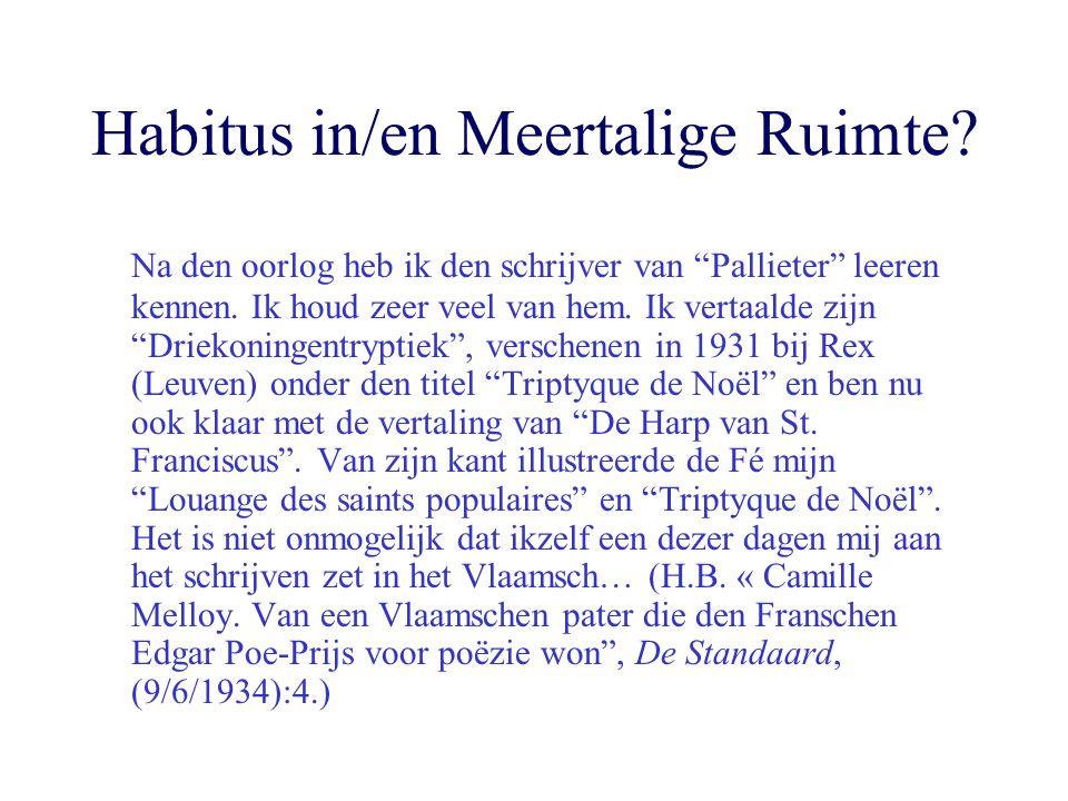 """Habitus in/en Meertalige Ruimte? Na den oorlog heb ik den schrijver van """"Pallieter"""" leeren kennen. Ik houd zeer veel van hem. Ik vertaalde zijn """"Driek"""