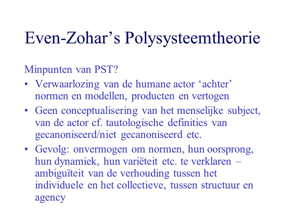 Even-Zohar's Polysysteemtheorie It is the permanent struggle between the various strata (…) which constitutes the (dynamic) synchronic state of the system.