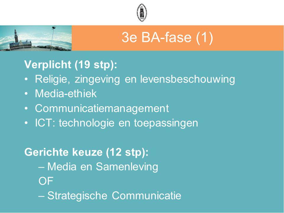 3e BA-fase (1) Verplicht (19 stp): Religie, zingeving en levensbeschouwing Media-ethiek Communicatiemanagement ICT: technologie en toepassingen Gerich