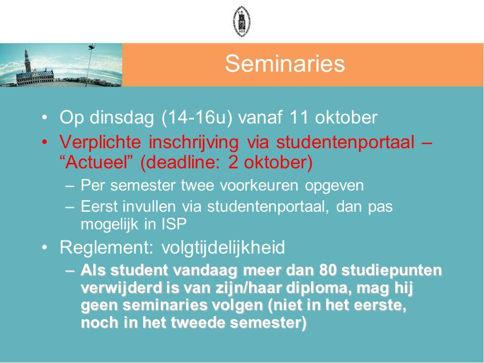 """Seminaries Op dinsdag (14-16u) vanaf 11 oktober Verplichte inschrijving via studentenportaal – """"Actueel"""" (deadline: 2 oktober) –Per semester twee voor"""