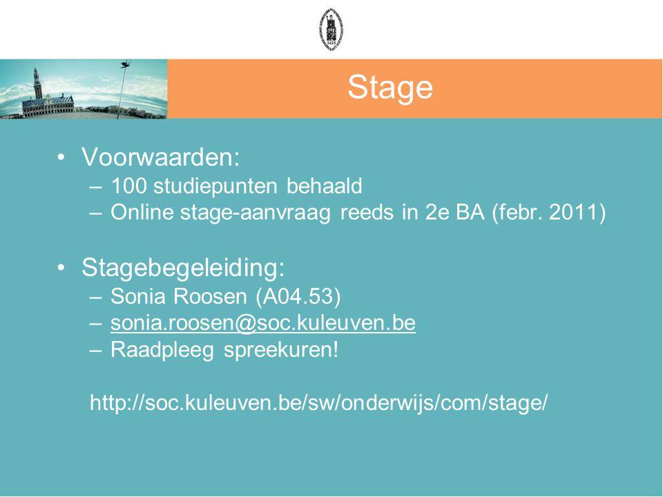 Stage Voorwaarden: –100 studiepunten behaald –Online stage-aanvraag reeds in 2e BA (febr. 2011) Stagebegeleiding: –Sonia Roosen (A04.53) –sonia.roosen