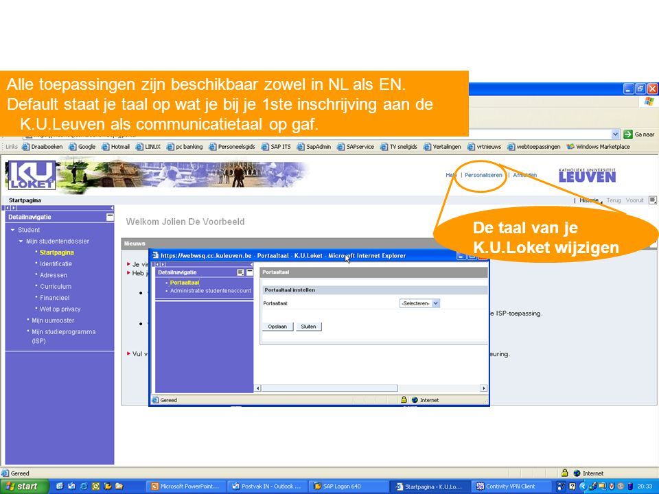 Alle toepassingen zijn beschikbaar zowel in NL als EN. Default staat je taal op wat je bij je 1ste inschrijving aan de K.U.Leuven als communicatietaal