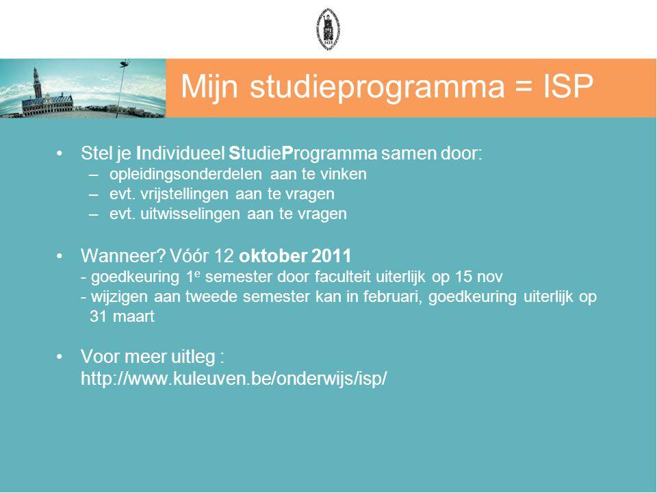 Mijn studieprogramma = ISP Stel je Individueel StudieProgramma samen door: –opleidingsonderdelen aan te vinken –evt. vrijstellingen aan te vragen –evt