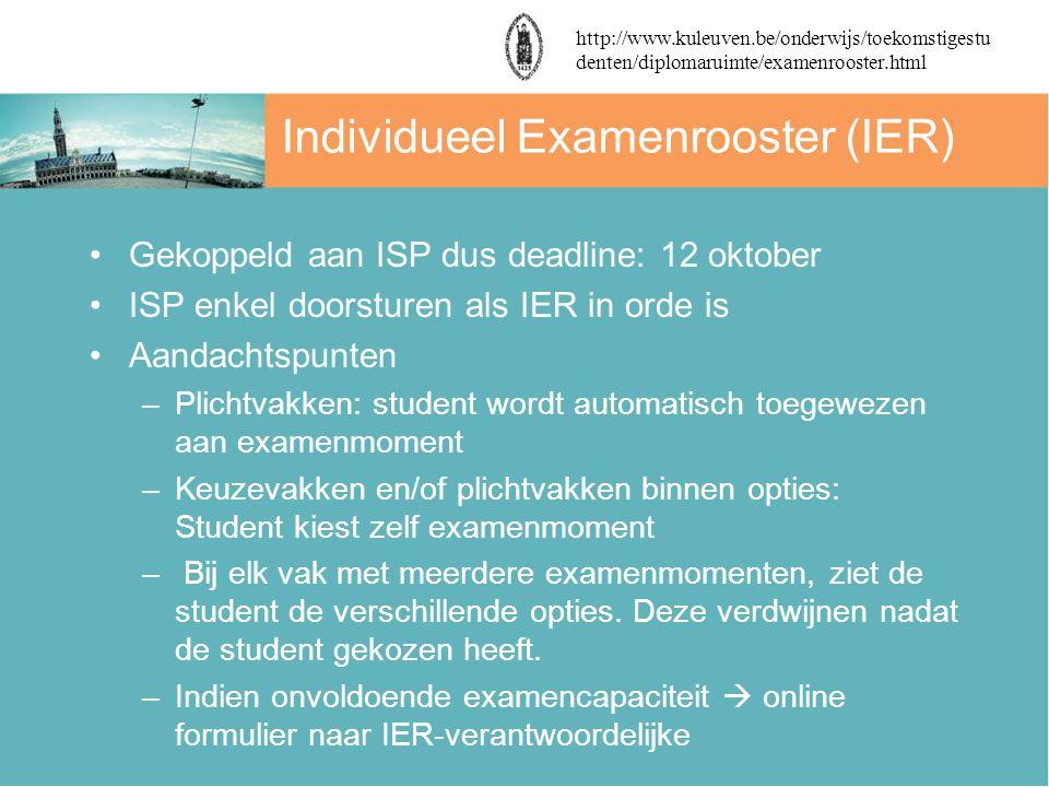 Individueel Examenrooster (IER) Gekoppeld aan ISP dus deadline: 12 oktober ISP enkel doorsturen als IER in orde is Aandachtspunten –Plichtvakken: stud
