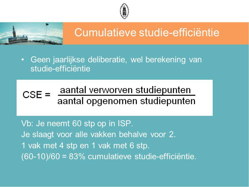 Cumulatieve studie-efficiëntie Geen jaarlijkse deliberatie, wel berekening van studie-efficiëntie Vb: Je neemt 60 stp op in ISP. Je slaagt voor alle v