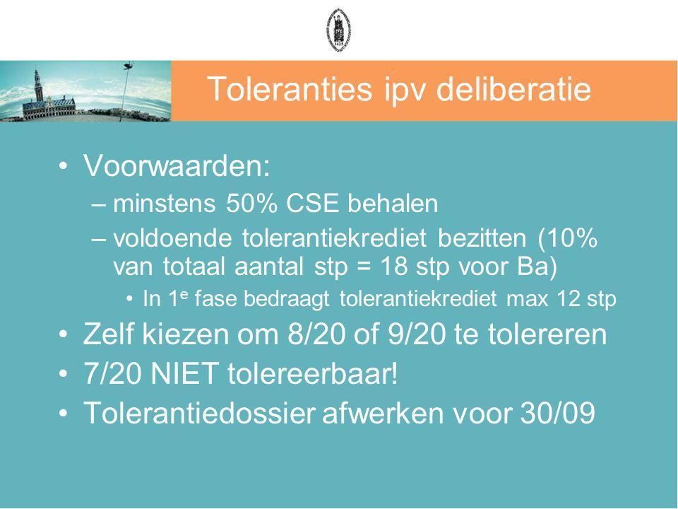 Toleranties ipv deliberatie Voorwaarden: –minstens 50% CSE behalen –voldoende tolerantiekrediet bezitten (10% van totaal aantal stp = 18 stp voor Ba)