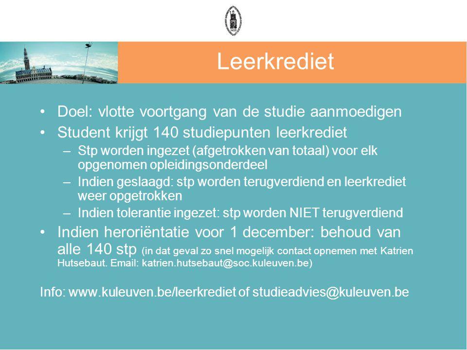 Leerkrediet Doel: vlotte voortgang van de studie aanmoedigen Student krijgt 140 studiepunten leerkrediet –Stp worden ingezet (afgetrokken van totaal)