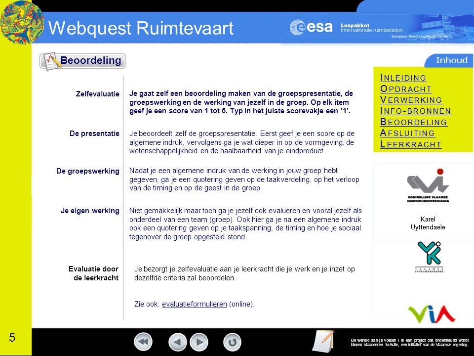 Webquest Ruimtevaart 2012 I NLEIDING O PDRACHT V ERWERKING I NFO - BRONNEN B EOORDELING A FSLUITING L EERKRACHT De wereld aan je voeten ! is een proje