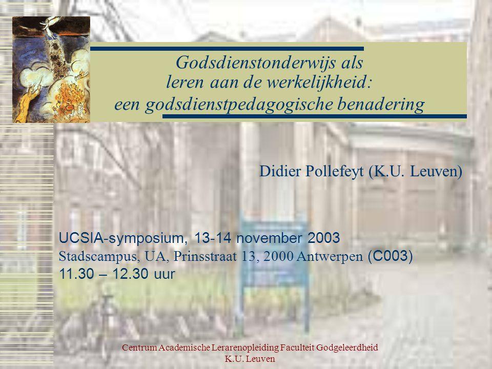 Godsdienstonderwijs als leren aan de werkelijkheid: een godsdienstpedagogische benadering Didier Pollefeyt (K.U.