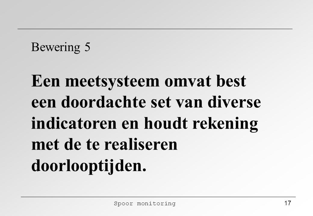 Spoor monitoring 17 Bewering 5 Een meetsysteem omvat best een doordachte set van diverse indicatoren en houdt rekening met de te realiseren doorloopti