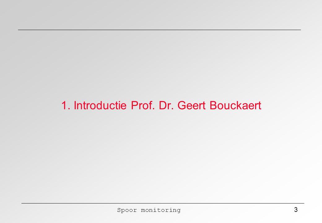 Spoor monitoring 3 1. Introductie Prof. Dr. Geert Bouckaert