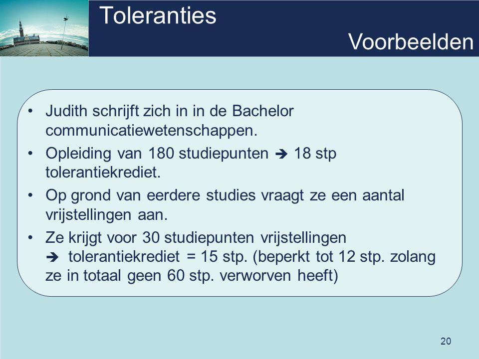 20 Toleranties Judith schrijft zich in in de Bachelor communicatiewetenschappen.