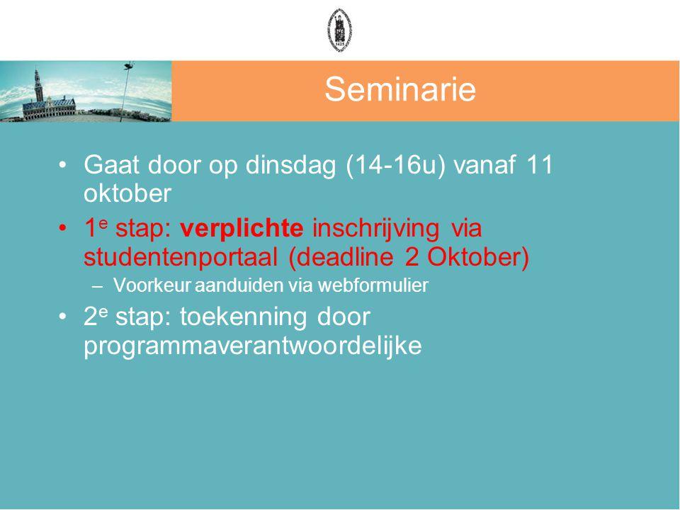 Seminarie Gaat door op dinsdag (14-16u) vanaf 11 oktober 1 e stap: verplichte inschrijving via studentenportaal (deadline 2 Oktober) –Voorkeur aanduid
