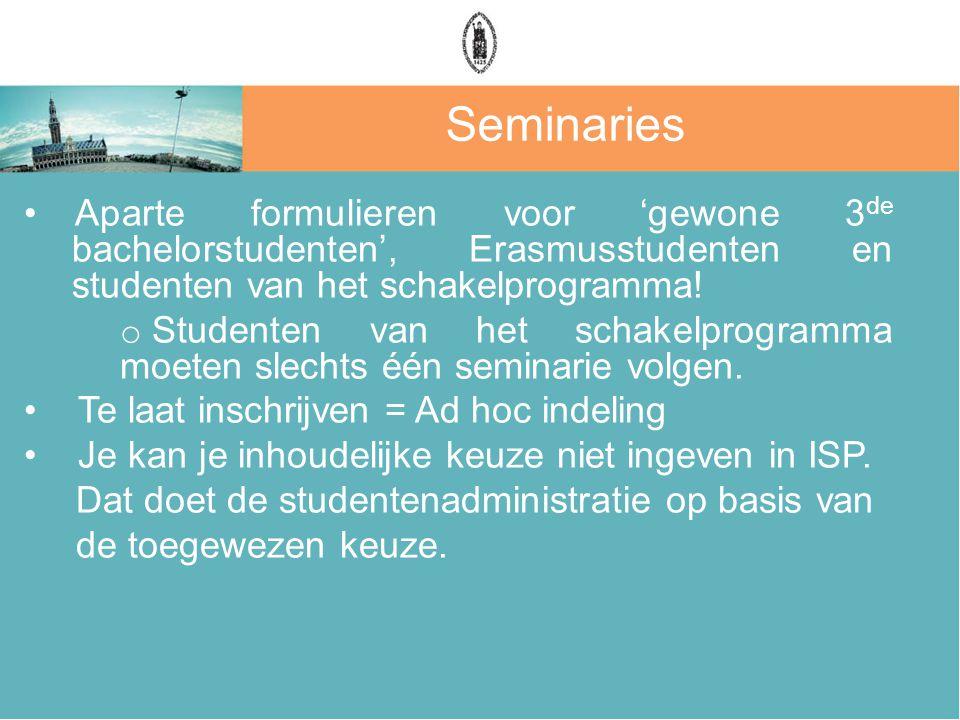 Aparte formulieren voor 'gewone 3 de bachelorstudenten', Erasmusstudenten en studenten van het schakelprogramma! o Studenten van het schakelprogramma