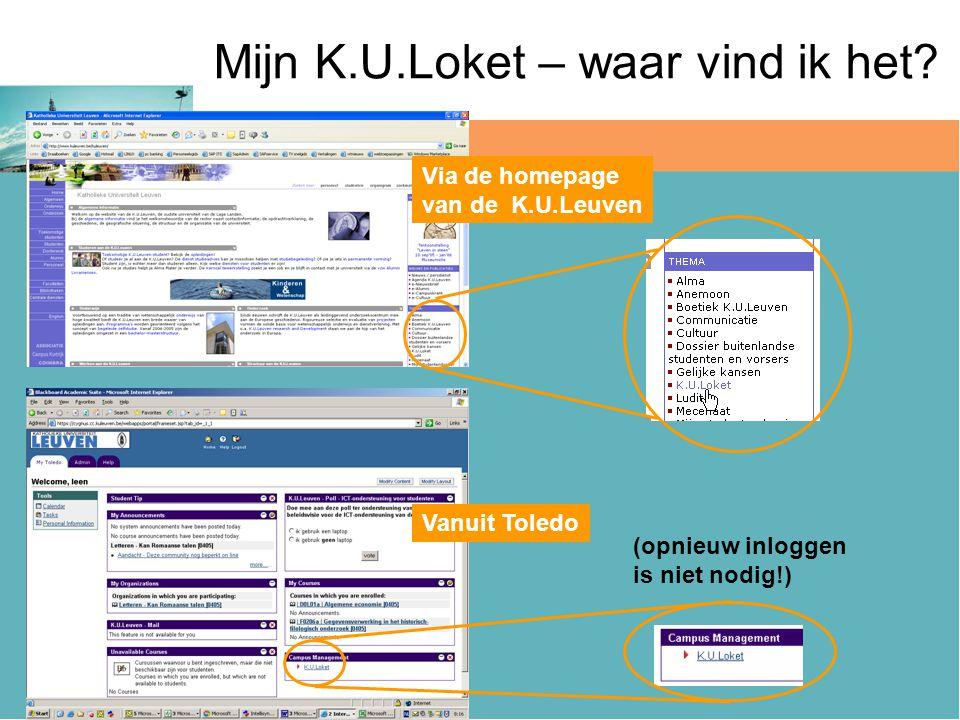 Mijn K.U.Loket – waar vind ik het? Via de homepage van de K.U.Leuven Vanuit Toledo (opnieuw inloggen is niet nodig!)