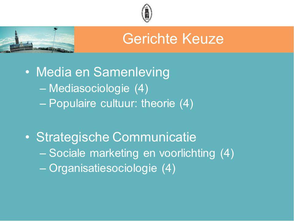 Gerichte Keuze Media en Samenleving –Mediasociologie (4) –Populaire cultuur: theorie (4) Strategische Communicatie –Sociale marketing en voorlichting