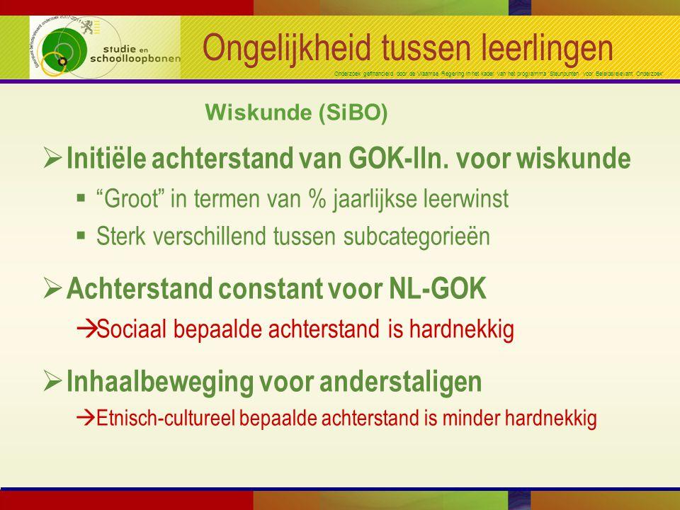 Onderzoek gefinancierd door de Vlaamse Regering in het kader van het programma 'Steunpunten voor Beleidsrelevant Onderzoek' Ongelijkheid tussen leerlingen  Initiële achterstand van GOK-lln.